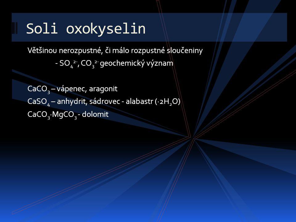 Soli oxokyselin Většinou nerozpustné, či málo rozpustné sloučeniny