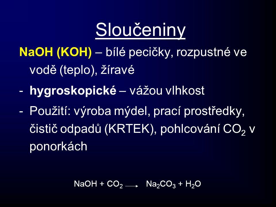 Sloučeniny NaOH (KOH) – bílé pecičky, rozpustné ve vodě (teplo), žíravé. hygroskopické – vážou vlhkost.