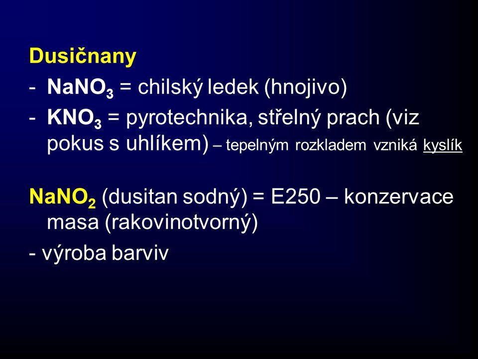Dusičnany NaNO3 = chilský ledek (hnojivo) KNO3 = pyrotechnika, střelný prach (viz pokus s uhlíkem) – tepelným rozkladem vzniká kyslík.