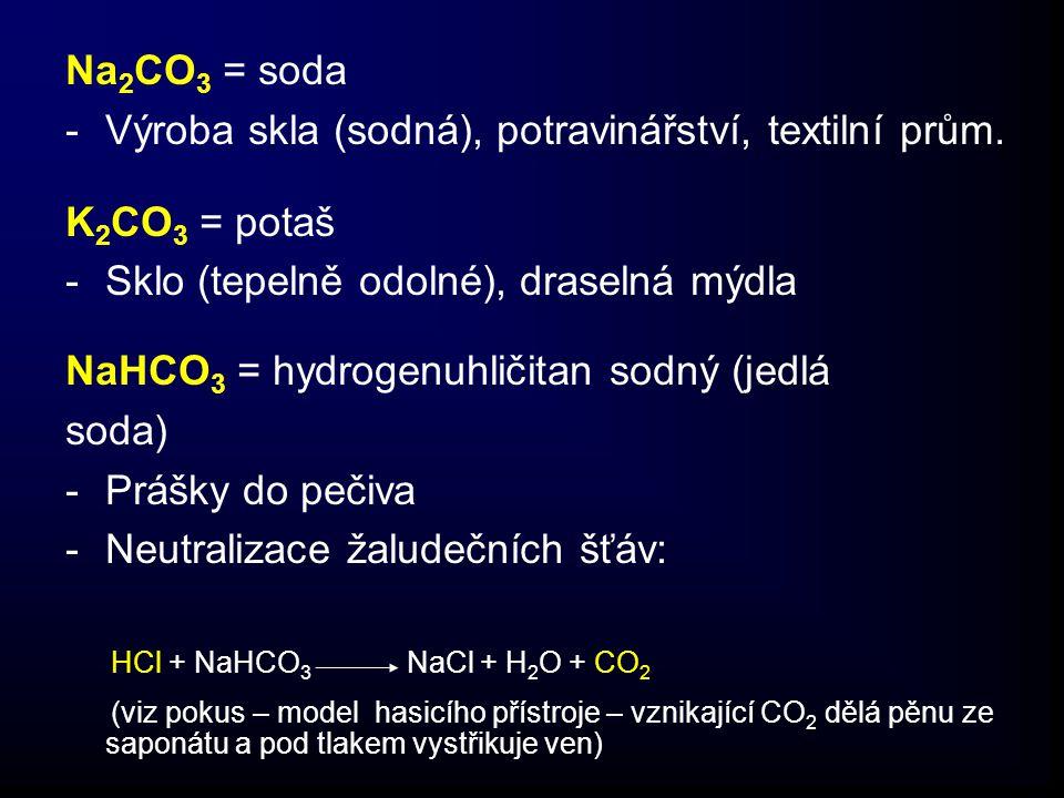 Na2CO3 = soda Výroba skla (sodná), potravinářství, textilní prům. K2CO3 = potaš. Sklo (tepelně odolné), draselná mýdla.
