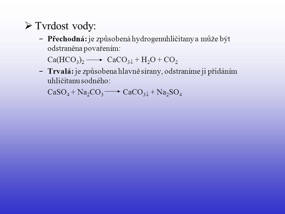 Tvrdost vody: Přechodná: je způsobená hydrogenuhličitany a může být odstraněna povařením: Ca(HCO3)2 CaCO3 + H2O + CO2.