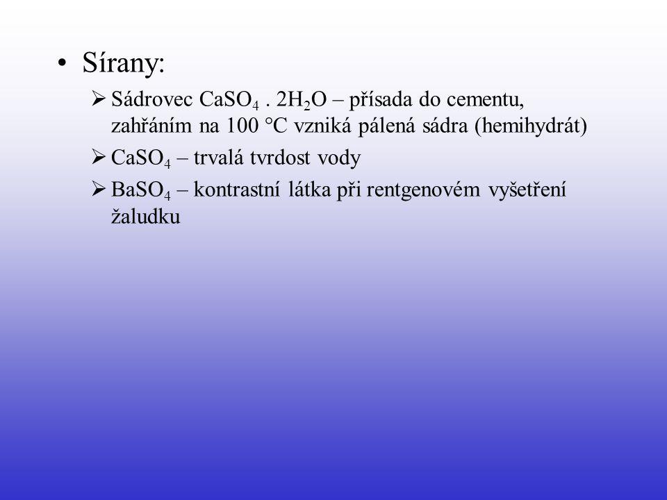 Sírany: Sádrovec CaSO4 . 2H2O – přísada do cementu, zahřáním na 100 °C vzniká pálená sádra (hemihydrát)