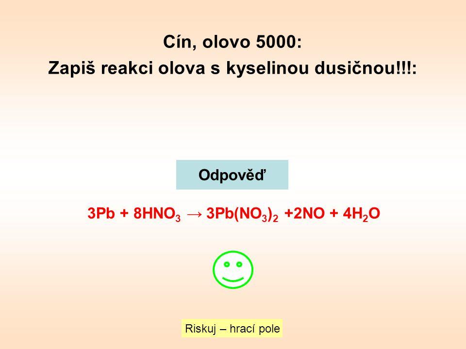 Zapiš reakci olova s kyselinou dusičnou!!!: