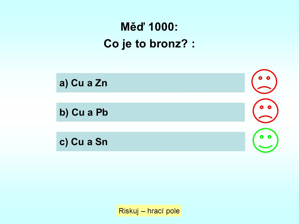 Měď 1000: Co je to bronz : a) Cu a Zn b) Cu a Pb c) Cu a Sn