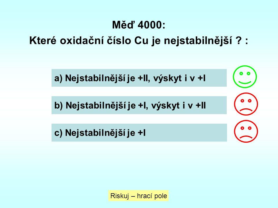 Které oxidační číslo Cu je nejstabilnější :