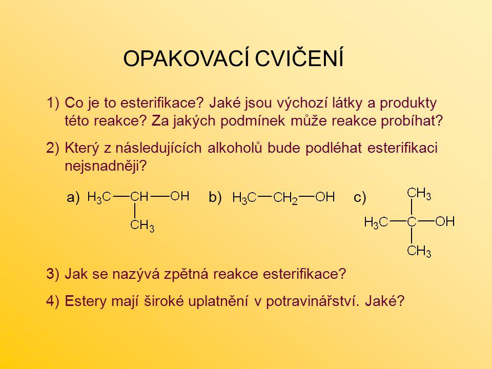 OPAKOVACÍ CVIČENÍ Co je to esterifikace Jaké jsou výchozí látky a produkty této reakce Za jakých podmínek může reakce probíhat