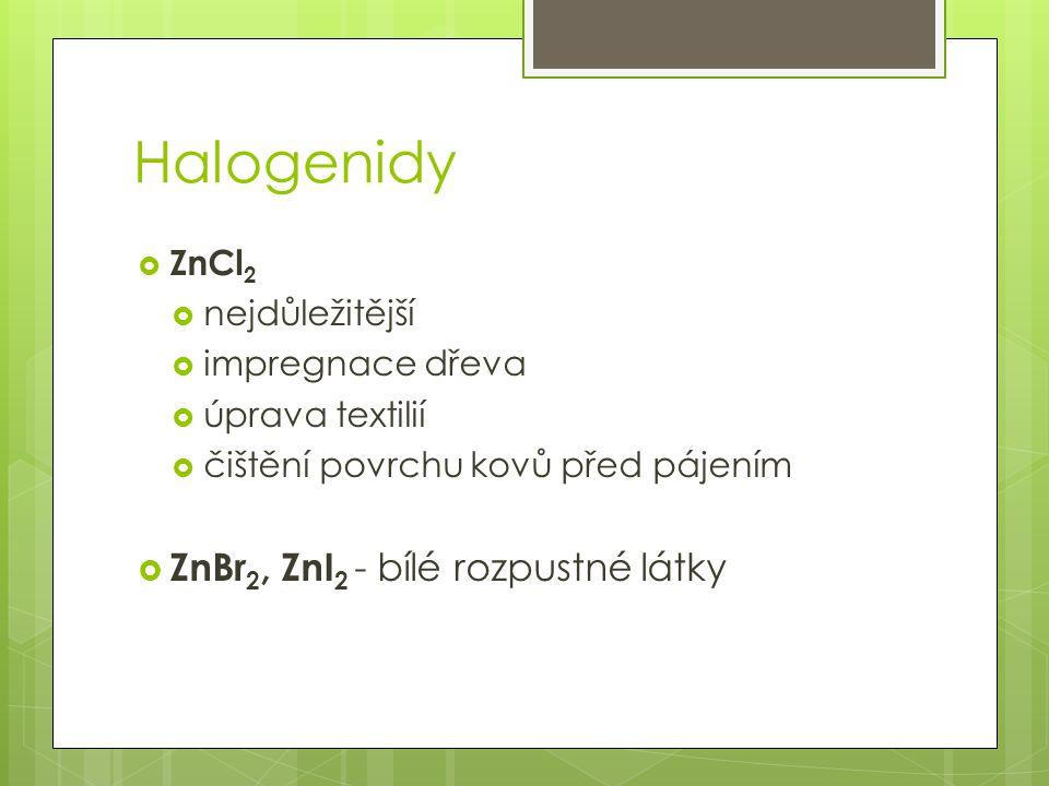 Halogenidy ZnBr2, ZnI2 - bílé rozpustné látky ZnCl2 nejdůležitější