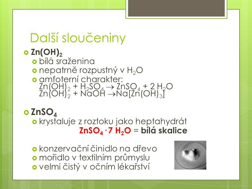 Další sloučeniny ZnSO4 Zn(OH)2 bílá sraženina nepatrně rozpustný v H2O