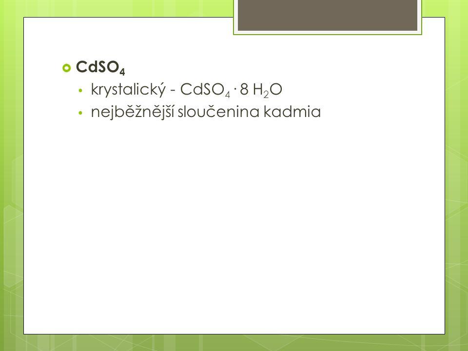 CdSO4 krystalický - CdSO4· 8 H2O nejběžnější sloučenina kadmia