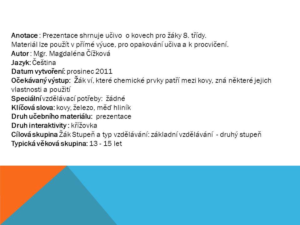 Anotace : Prezentace shrnuje učivo o kovech pro žáky 8. třídy.