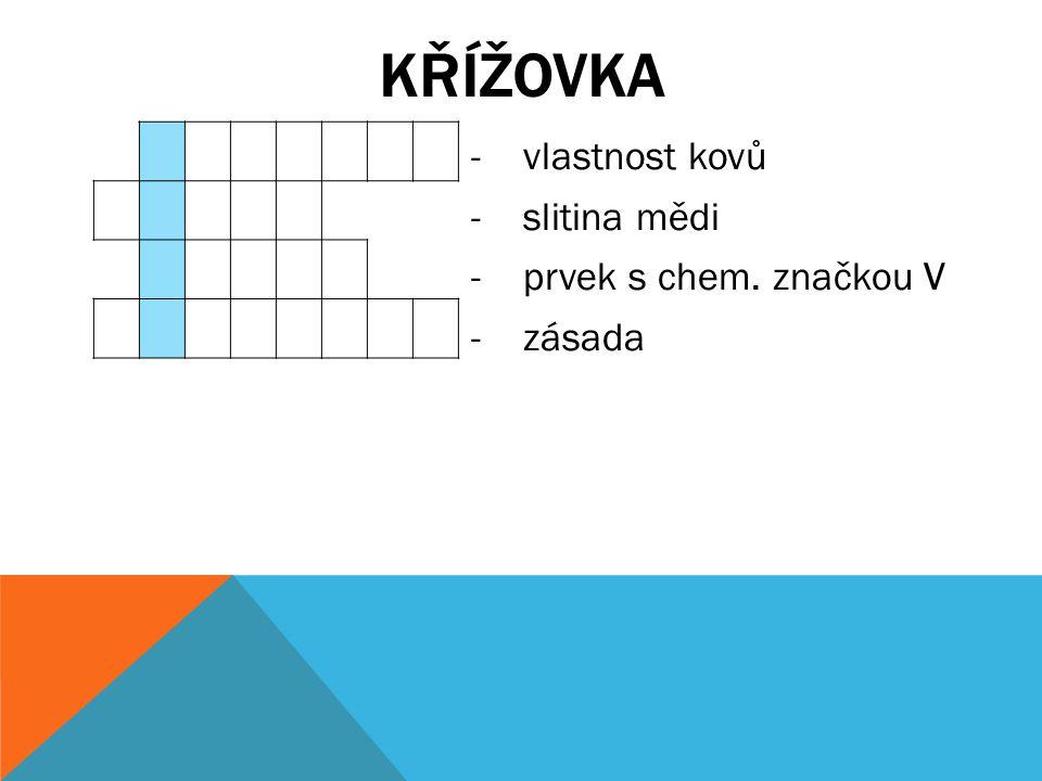 křížovka vlastnost kovů slitina mědi prvek s chem. značkou V zásada