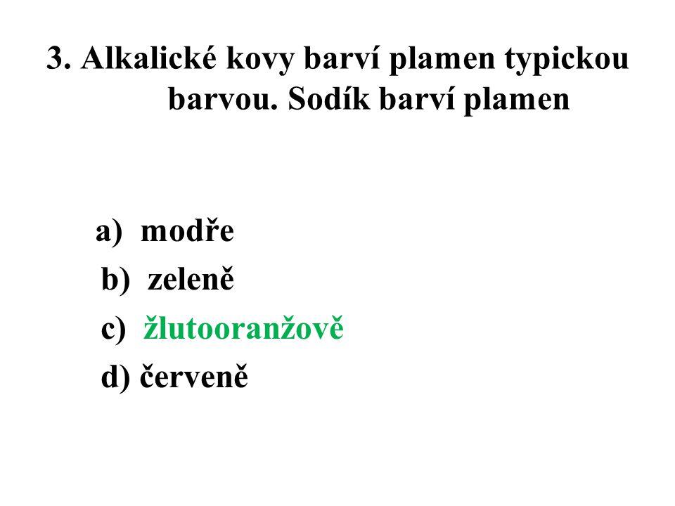 3. Alkalické kovy barví plamen typickou barvou. Sodík barví plamen