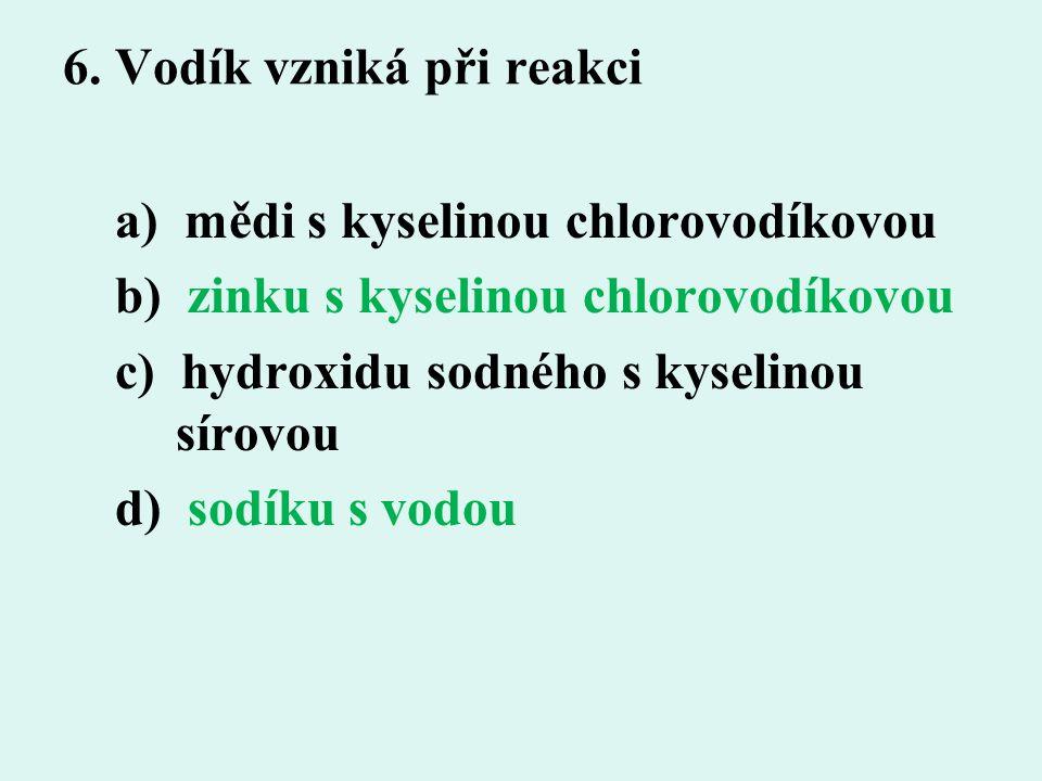 6. Vodík vzniká při reakci