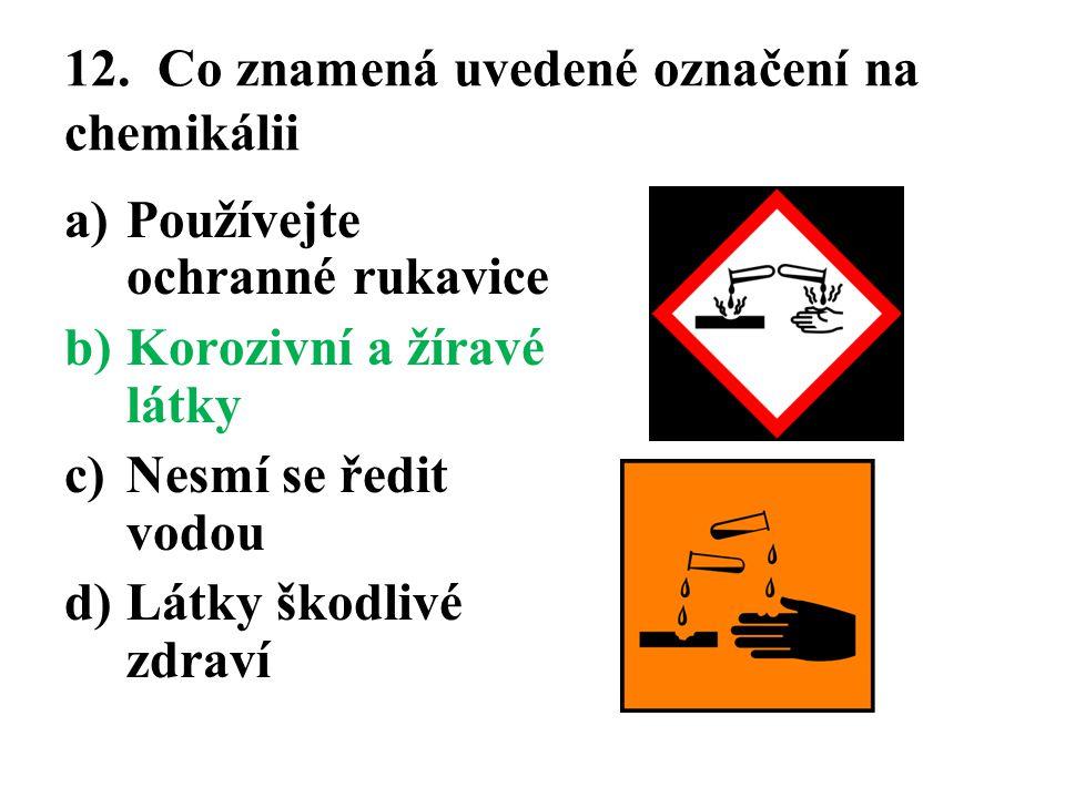 12. Co znamená uvedené označení na chemikálii