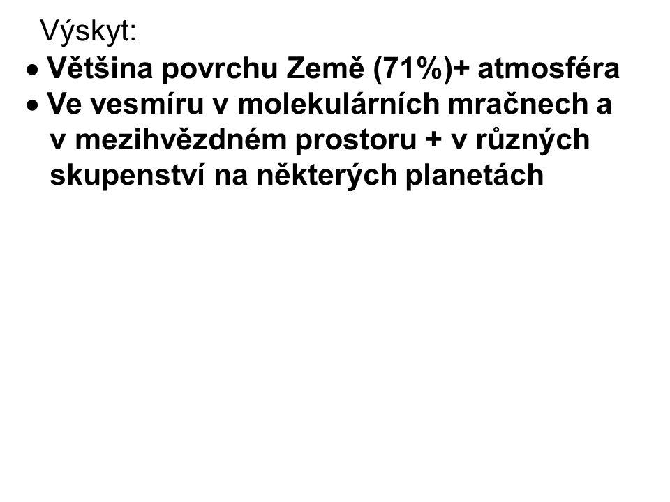 Výskyt:  Většina povrchu Země (71%)+ atmosféra.  Ve vesmíru v molekulárních mračnech a. v mezihvězdném prostoru + v různých.