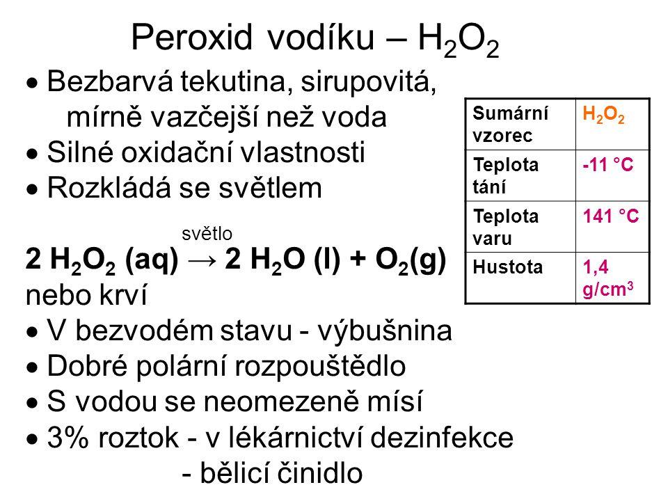 Peroxid vodíku – H2O2  Bezbarvá tekutina, sirupovitá,