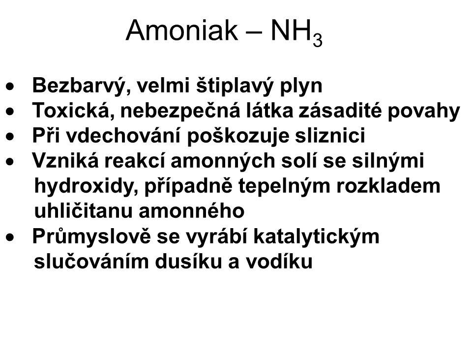 Amoniak – NH3  Bezbarvý, velmi štiplavý plyn