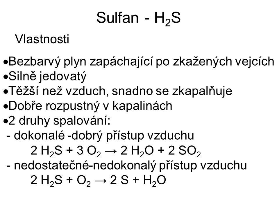 Sulfan - H2S Vlastnosti. Bezbarvý plyn zapáchající po zkažených vejcích. Silně jedovatý. Těžší než vzduch, snadno se zkapalňuje.