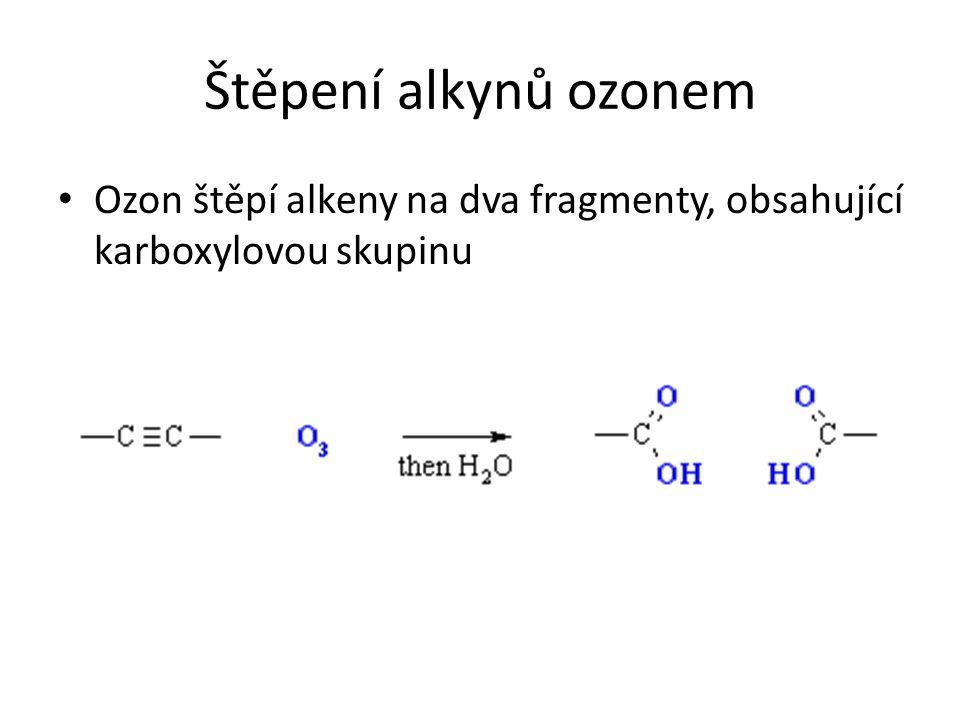 Štěpení alkynů ozonem Ozon štěpí alkeny na dva fragmenty, obsahující karboxylovou skupinu