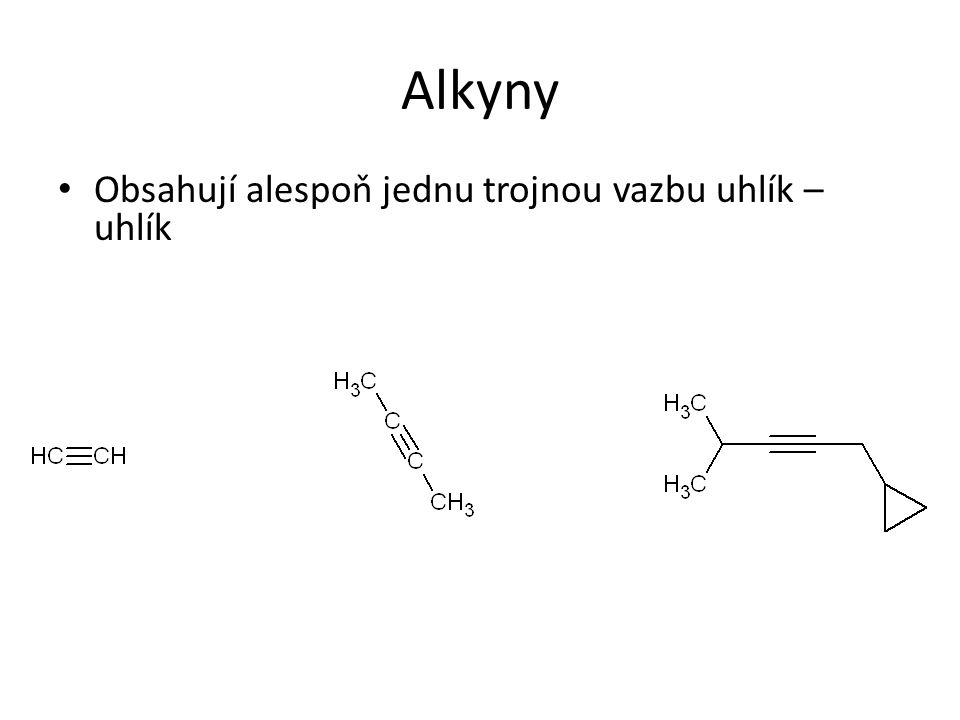 Alkyny Obsahují alespoň jednu trojnou vazbu uhlík – uhlík