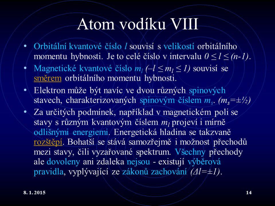 Atom vodíku VIII Orbitální kvantové číslo l souvisí s velikostí orbitálního momentu hybnosti. Je to celé číslo v intervalu 0 ≤ l ≤ (n-1).