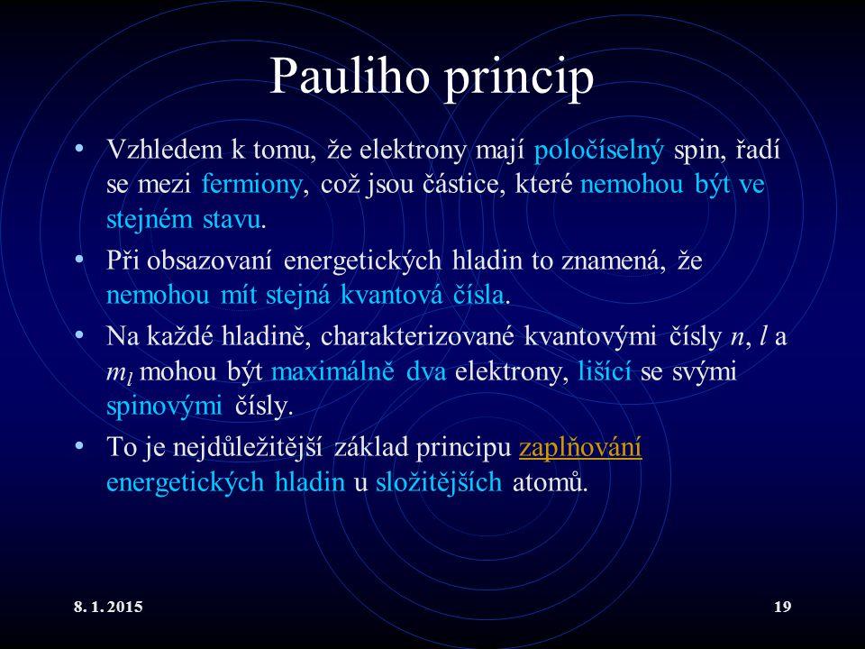 Pauliho princip Vzhledem k tomu, že elektrony mají poločíselný spin, řadí se mezi fermiony, což jsou částice, které nemohou být ve stejném stavu.