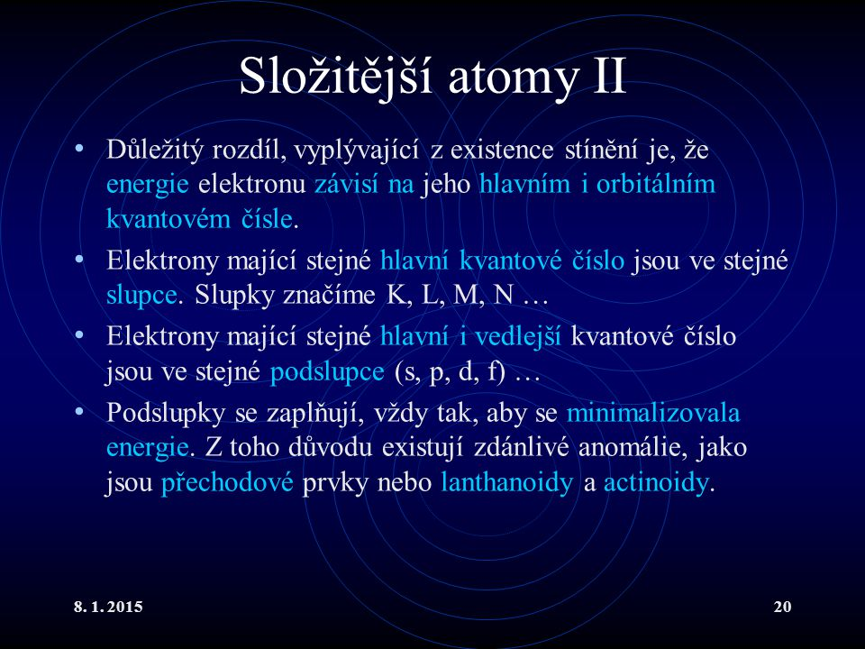 Složitější atomy II Důležitý rozdíl, vyplývající z existence stínění je, že energie elektronu závisí na jeho hlavním i orbitálním kvantovém čísle.