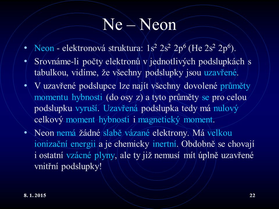 Ne – Neon Neon - elektronová struktura: 1s2 2s2 2p6 (He 2s2 2p6).