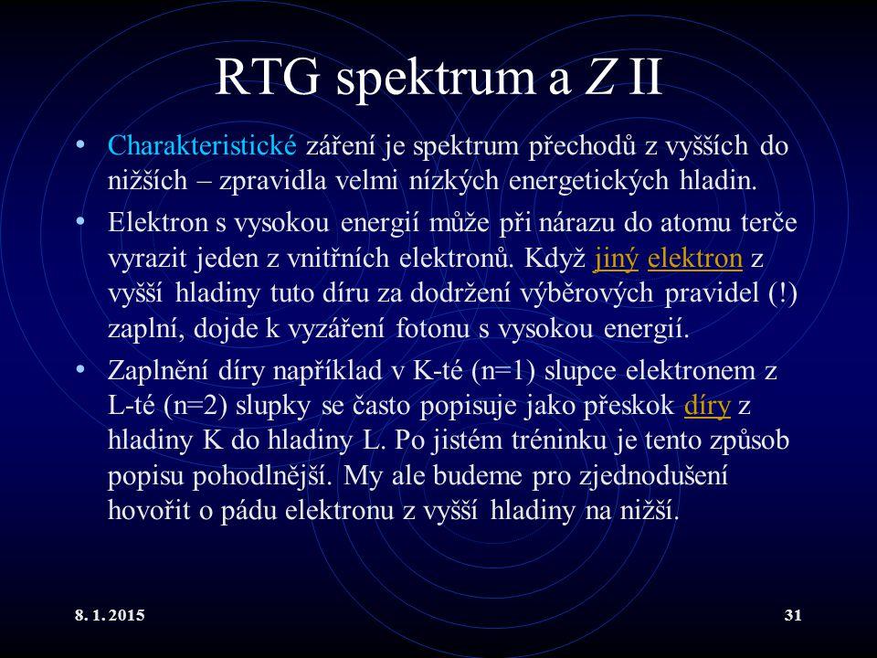 RTG spektrum a Z II Charakteristické záření je spektrum přechodů z vyšších do nižších – zpravidla velmi nízkých energetických hladin.