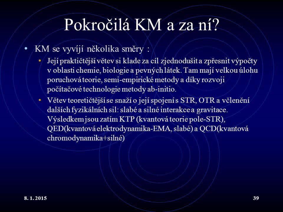 Pokročilá KM a za ní KM se vyvíjí několika směry :