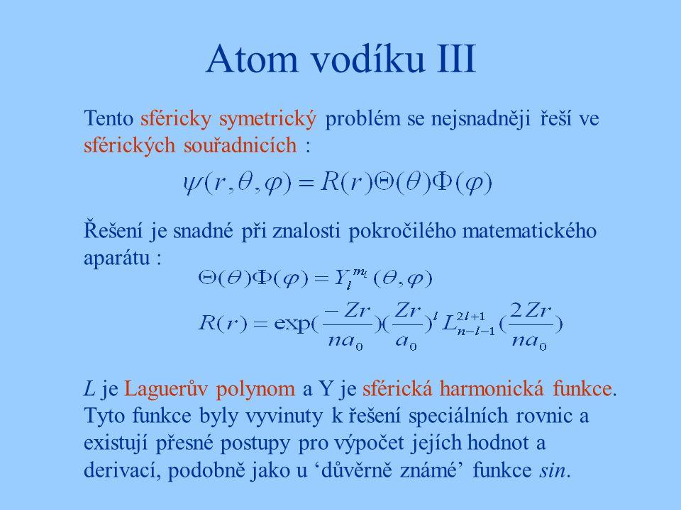 Atom vodíku III Tento sféricky symetrický problém se nejsnadněji řeší ve sférických souřadnicích :