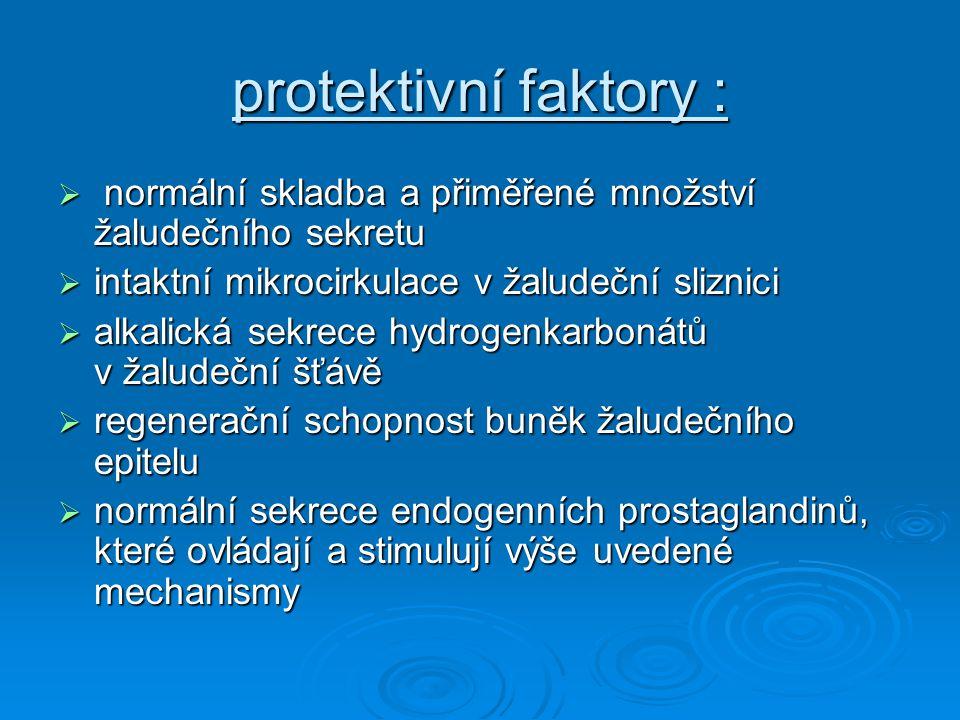 protektivní faktory : normální skladba a přiměřené množství žaludečního sekretu. intaktní mikrocirkulace v žaludeční sliznici.