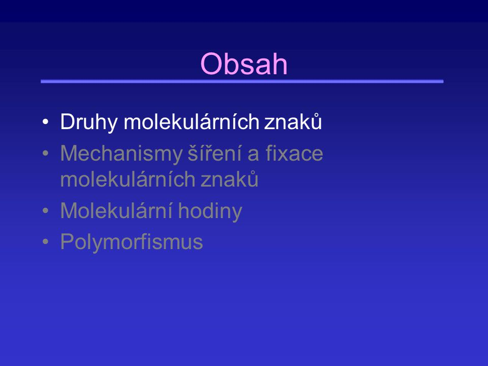 Obsah Druhy molekulárních znaků