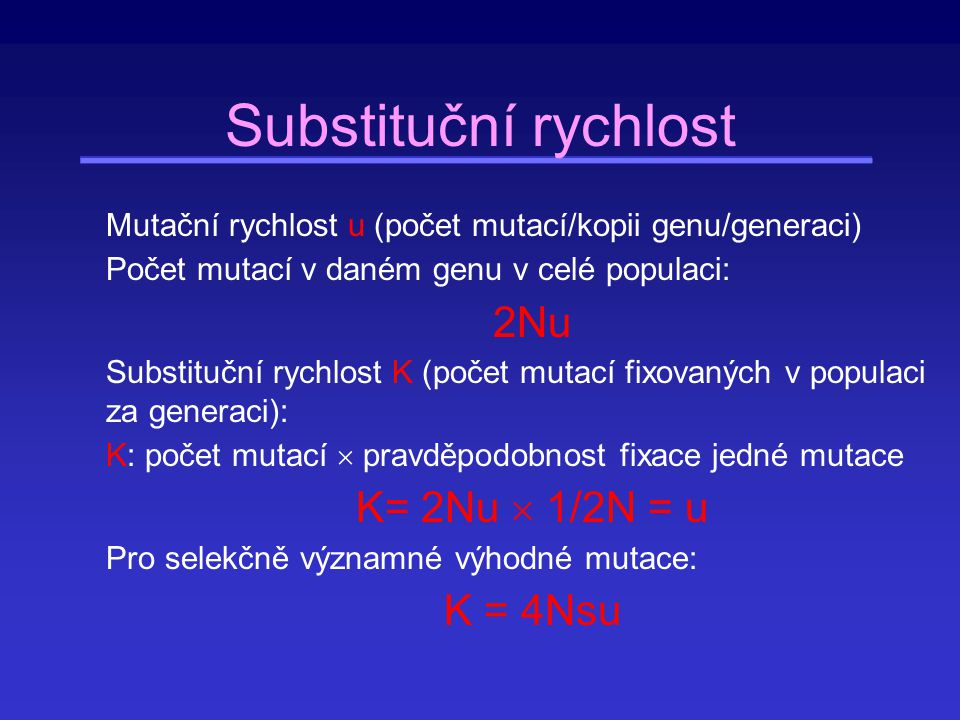 Substituční rychlost Mutační rychlost u (počet mutací/kopii genu/generaci) Počet mutací v daném genu v celé populaci: