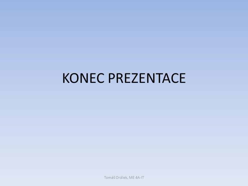 KONEC PREZENTACE Tomáš Orálek, ME 4A-IT