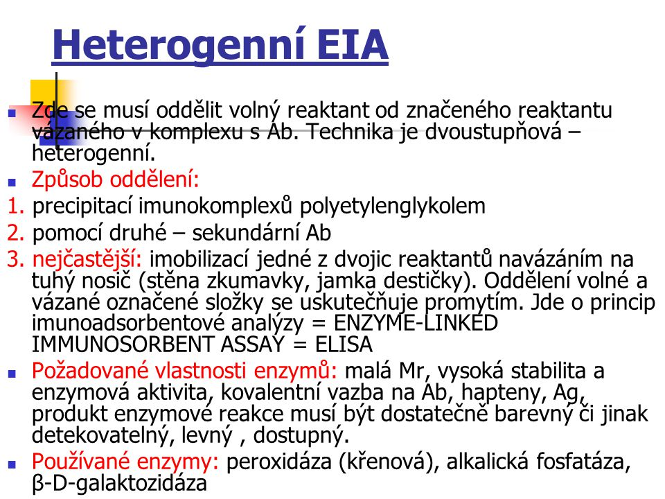 Heterogenní EIA Zde se musí oddělit volný reaktant od značeného reaktantu vázaného v komplexu s Ab. Technika je dvoustupňová – heterogenní.