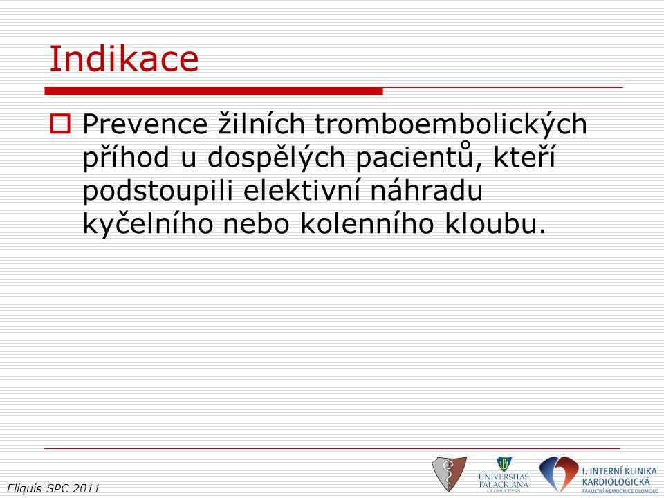 Indikace Prevence žilních tromboembolických příhod u dospělých pacientů, kteří podstoupili elektivní náhradu kyčelního nebo kolenního kloubu.