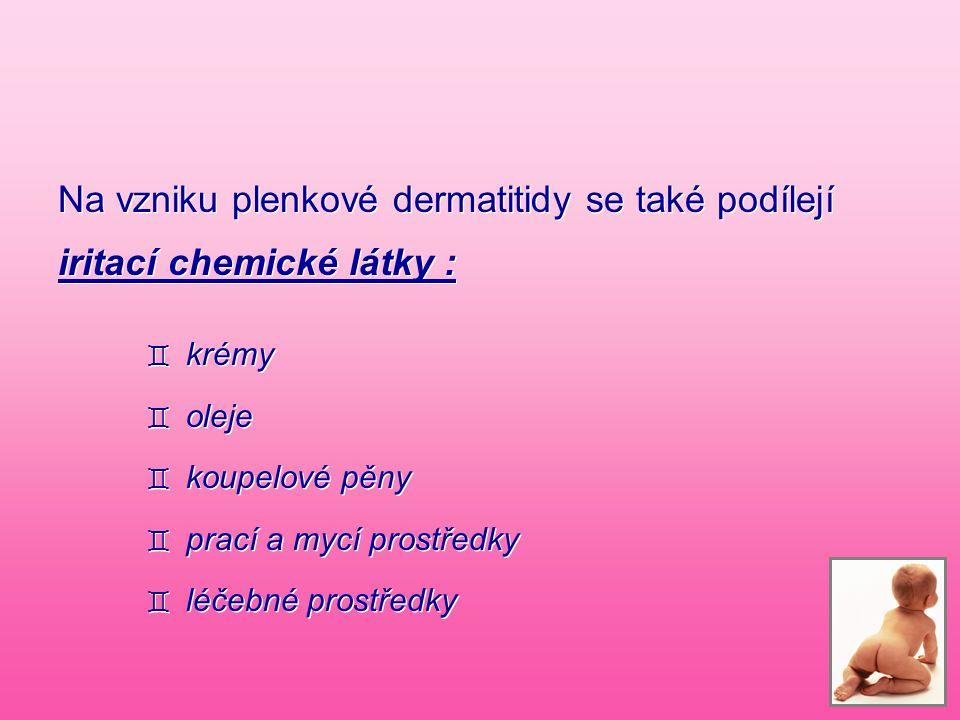 Na vzniku plenkové dermatitidy se také podílejí iritací chemické látky :
