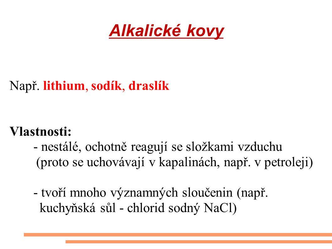 Alkalické kovy Např. lithium, sodík, draslík Vlastnosti: