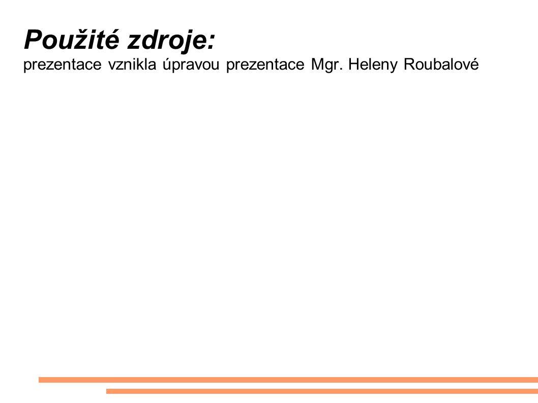 Použité zdroje: prezentace vznikla úpravou prezentace Mgr