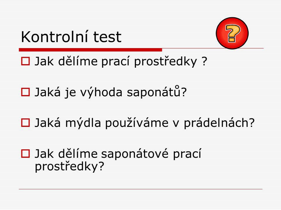 Kontrolní test Jak dělíme prací prostředky Jaká je výhoda saponátů