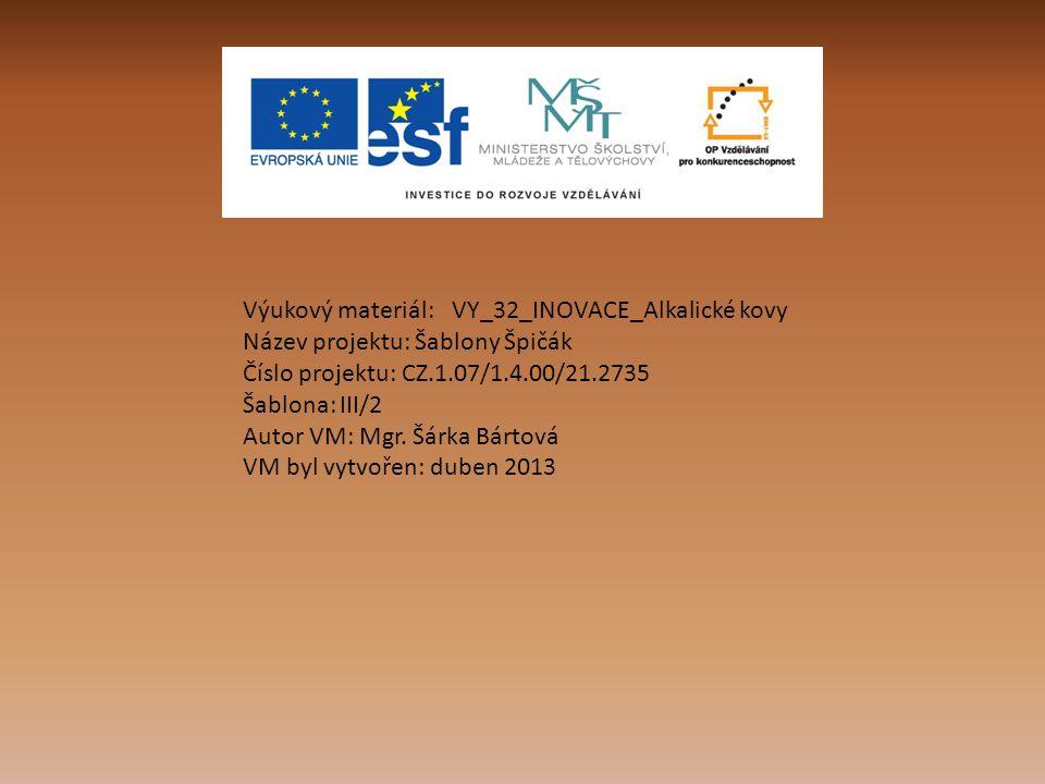 Výukový materiál: VY_32_INOVACE_Alkalické kovy Název projektu: Šablony Špičák Číslo projektu: CZ.1.07/1.4.00/21.2735 Šablona: III/2 Autor VM: Mgr.