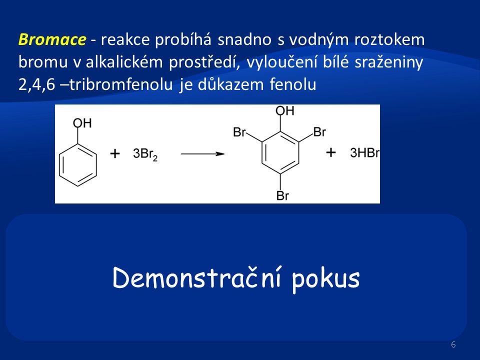 Bromace - reakce probíhá snadno s vodným roztokem bromu v alkalickém prostředí, vyloučení bílé sraženiny 2,4,6 –tribromfenolu je důkazem fenolu