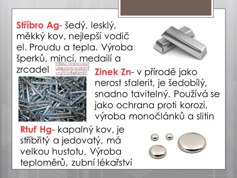 Stříbro Ag- šedý, lesklý, měkký kov, nejlepší vodič el. Proudu a tepla
