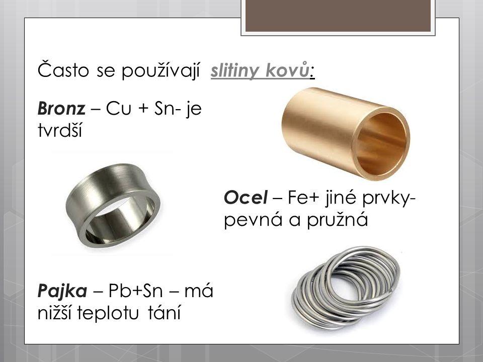 Často se používají slitiny kovů: