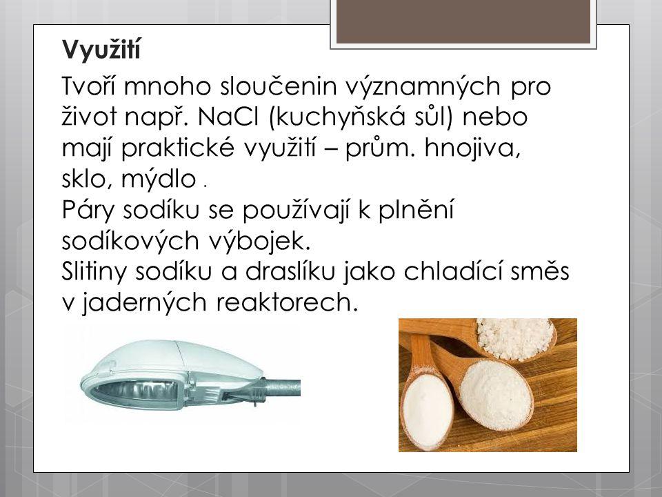 Využití Tvoří mnoho sloučenin významných pro život např. NaCl (kuchyňská sůl) nebo mají praktické využití – prům. hnojiva, sklo, mýdlo .