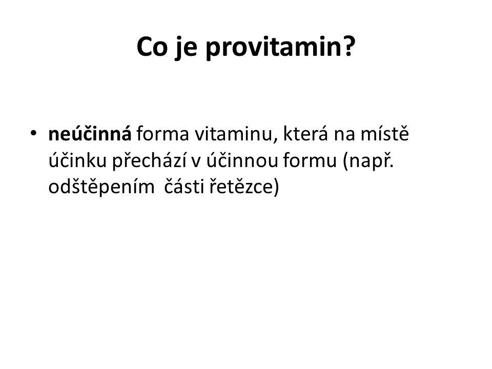 Co je provitamin. neúčinná forma vitaminu, která na místě účinku přechází v účinnou formu (např.