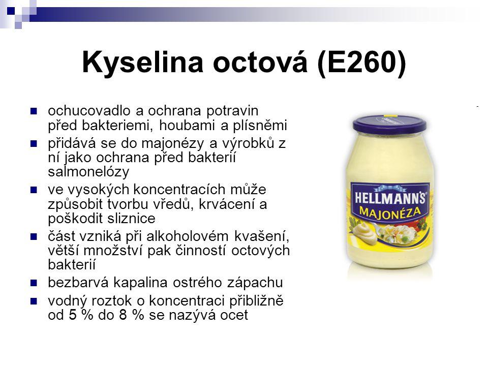 Kyselina octová (E260) ochucovadlo a ochrana potravin před bakteriemi, houbami a plísněmi.