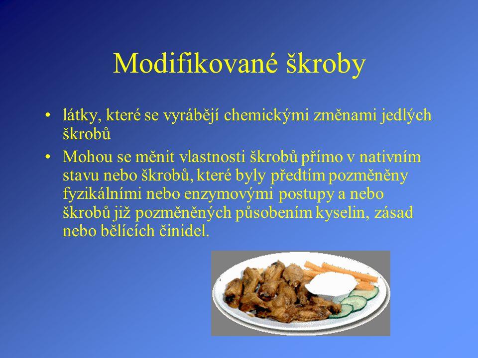 Modifikované škroby látky, které se vyrábějí chemickými změnami jedlých škrobů.