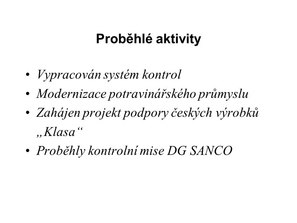 Proběhlé aktivity Vypracován systém kontrol. Modernizace potravinářského průmyslu. Zahájen projekt podpory českých výrobků.